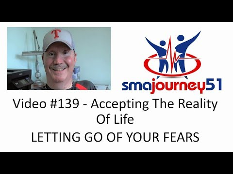 Video #139 - Accepting The Reality Of Life - LETTING GO OF YOUR FEARS