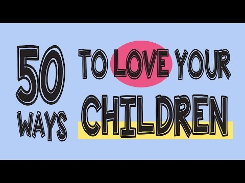 50 Ways To Show Love to Your Children - 50 Parenting Tips