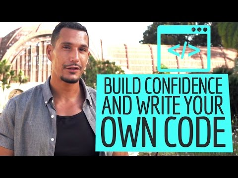 How To Build Confidence & Start Writing Your Own Code