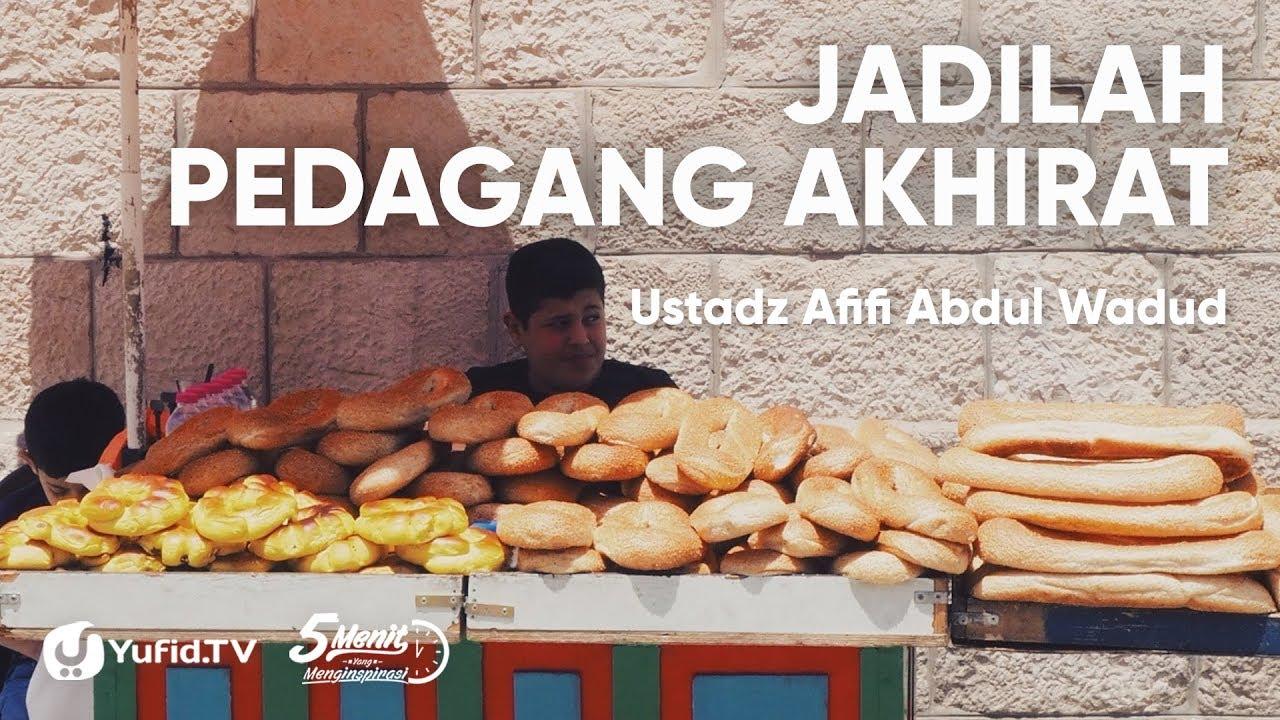 Jadilah Pedagang Akhirat - Ustadz Afifi Abdul Wadud