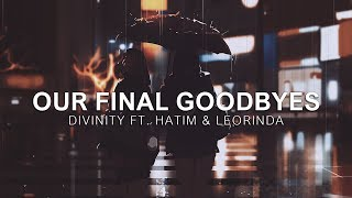 D I V I N I T Y - Our Final Goodbyes (ft. Leorinda & Hatim) [Vibes Release]