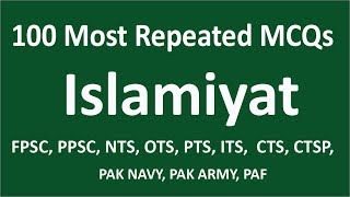 Most Repeated 100 Islamiyat MCQs | FPSC PPSC NTS OTS PTS ITS CTS CTSP PAK NAVY, ARMY, PAF