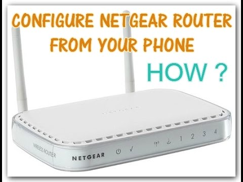 HOW TO CONFIGURE NETGEAR WIFI ROUTER FROM PHONE