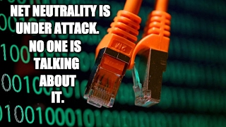Net Neutrality Is Under Attack & No One Is Talking About It