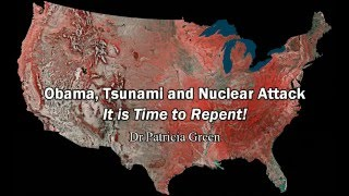 This video will shock you...Repent! Obama, Judgment, Tsunami, Nuclear Attack - Dr. Patricia Green