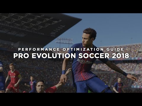 Pro Evolution Soccer 2018 - How To Fix Lag/Get More FPS and Improve Performance