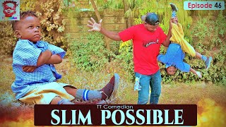 TT Comedian SLIM POSSIBLE  Episode 46