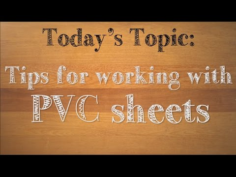 Tips for working with PVC (ProjectPVC, Sintra, etc.)