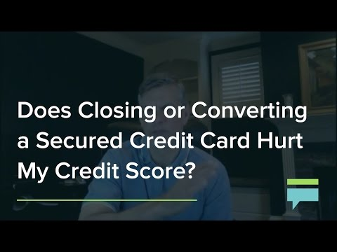 Does Closing or Converting a Secured Credit Card Hurt My Credit Score? - Credit Card Insider