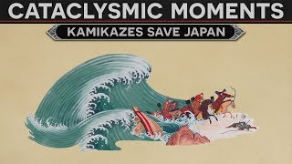 Cataclysmic Moments in History - The Kamikazes That Saved Japan