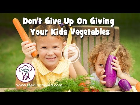 Don't Give Up On Giving Your Kids Vegetables