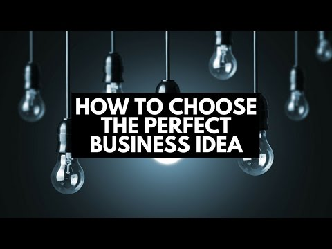 How to Choose The Perfect Business Idea