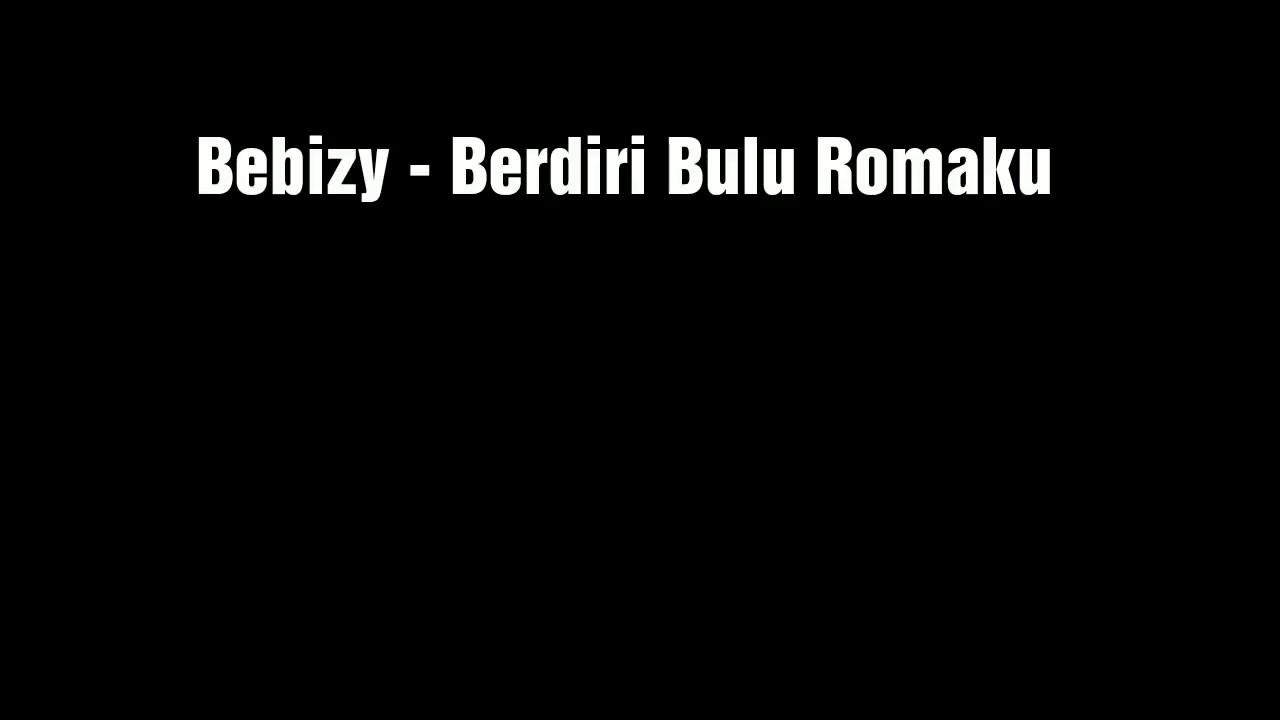 """Bebizy - Berdiri Bulu Romaku Lirik"
