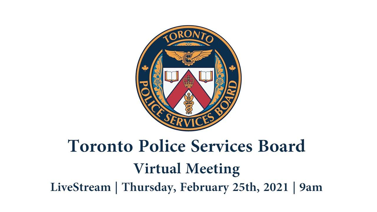 Toronto Police Services Board | Virtual Public Meeting | LiveStream | Thu., Feb. 25, 2021 | 0900AM