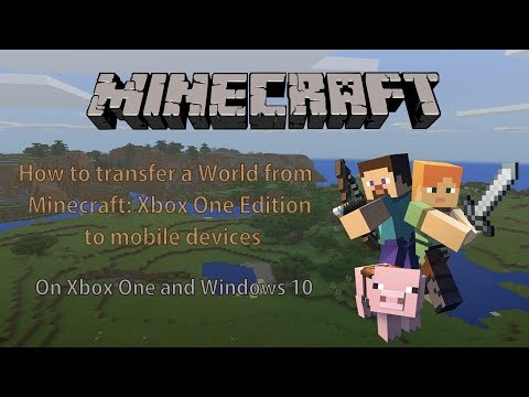 How to transfer Minecraft worlds from Xbox One or Windows 10 to Mobile Platforms