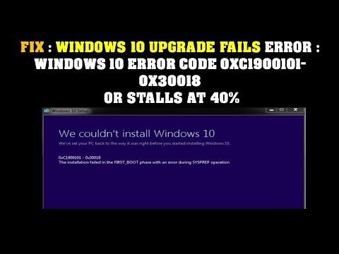 FIX : WINDOWS 10 UPGRADE FAILS ERROR : WINDOWS 10 ERROR CODE 0XC1900101-0X30018  OR STALLS AT 40%