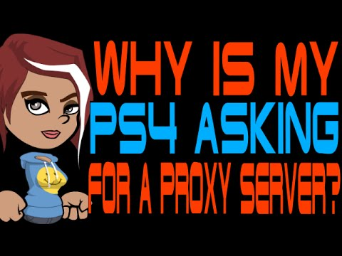 Why is My PS4 Asking for a Proxy Server?