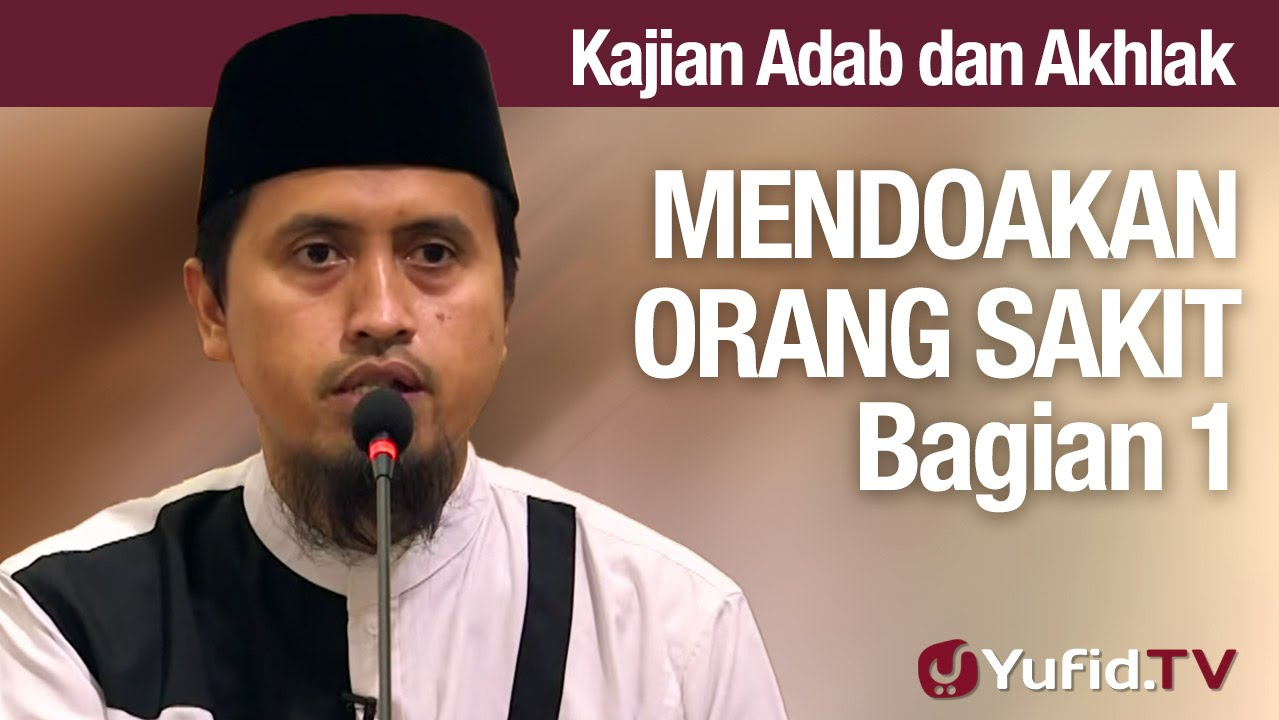 Kajian Akhlak #37: Mendoakan Orang Sakit Bagian 1 - Ustadz Abdullah Zaen, MA