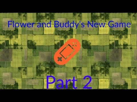 Flower and Buddy's New Games Part 2