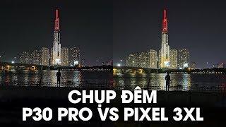 Chụp đêm: Huawei P30 Pro đối đầu với Google Pixel 3XL