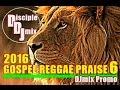 GOSPEL REGGAE PRAISE 6 2016 DiscipleDJ Mix Promo
