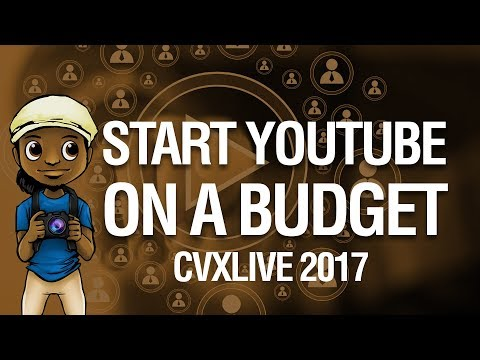 CVX LIVE 2017: How to Start a YouTube Channel on a Budget