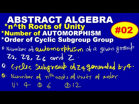 ABSTARCT ALGEBRA-TOTAL NUMBER OF AUTOMORPHISM, PRIMITIVE ROOTS, ORDER OF CYCLIC SUBGROUP (LECT#02)