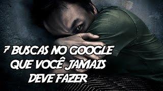 7 Buscas no Google que você JAMAIS deve fazer (se quiser dormir essa noite)