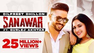 Dilpret Dhillon | Sanawar | ft Gurlej Akhtar, Sara Gurpal | Desi Crew | Latest Punjabi Songs  2021