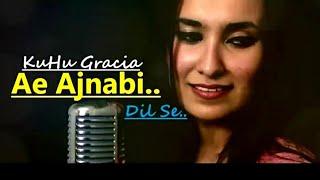 Ae Ajnabi | Dil Se | KuHu Gracia | Udit Narayan | AR Rahman | Shahrukh Khan |Unplugged | Cover