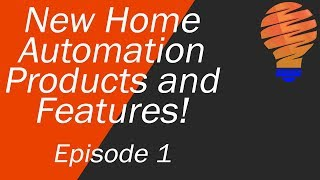 New Home Automation Products and Features - EP 1 - Jan 26, 2018