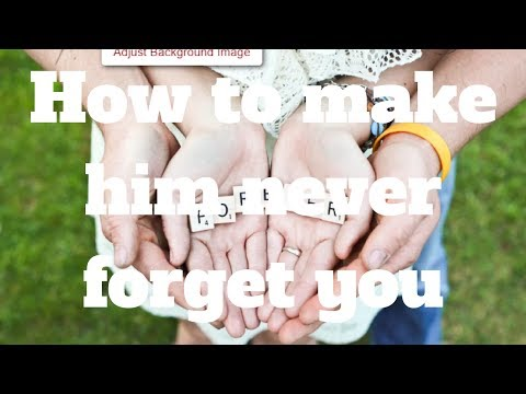 How to make him never forget you