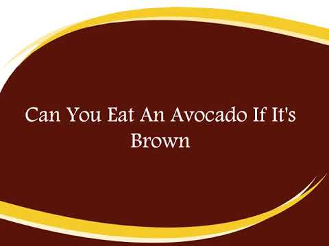 Can you eat an avocado if it's brown