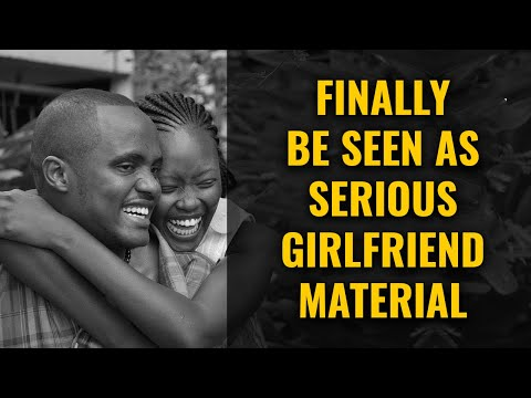 Want To Be Seen As Serious Girlfriend Material? (Take Care of THIS First)
