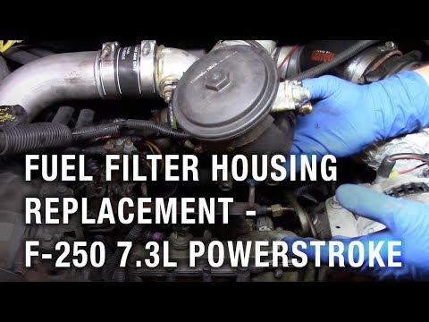 Fuel Filter Housing Replacement -  2002 Ford F-250 7.3L Powerstroke