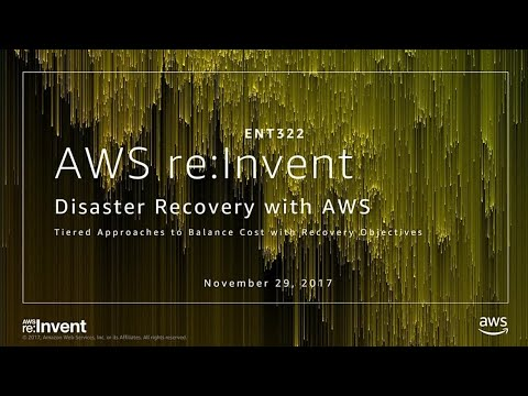 AWS re:Invent 2017: Disaster Recovery with AWS: Tiered Approaches to Balance Cost wi (ENT322)