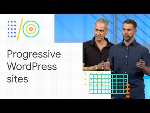 Make your WordPress site progressive (Google I/O '18)