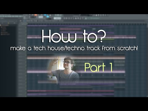 Fl Studio 12 | How To Create A Groovy Tech House/Techno Track [Part 1]