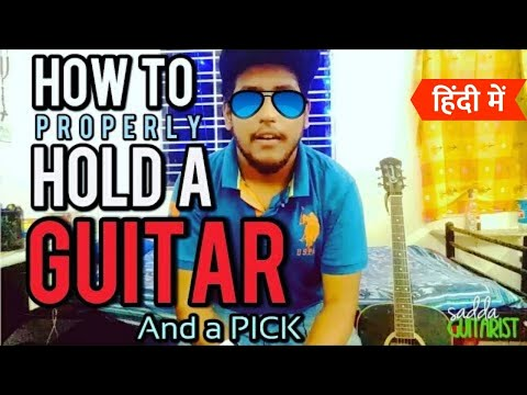 Beginners Guitar Lesson 2 - How To Hold The Guitar And Pick Correctly In Hindi