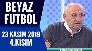 Beyaz Futbol 23 Kasım 2019 Kısım 4/4 - Beyaz TV