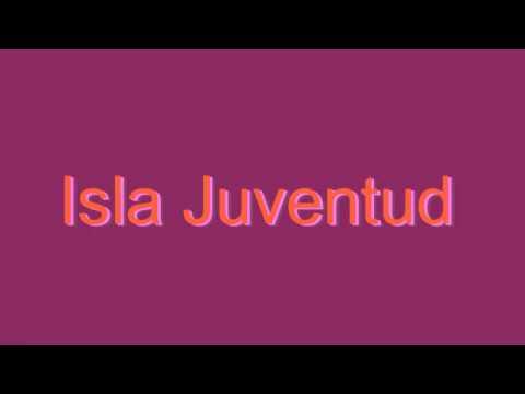 How to Pronounce Isla Juventud