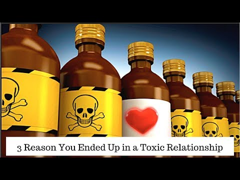 3 Reasons Why You End Up In Toxic Relationships