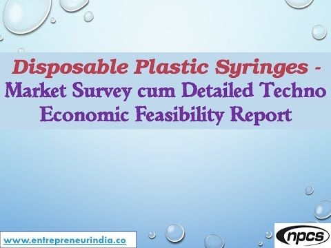 Disposable Plastic Syringes - Market Survey cum Detailed Techno Economic Feasibility Project Report