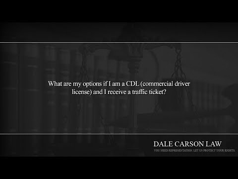 What are my options if I am a CDL (commercial driver license) and I receive a traffic ticket?