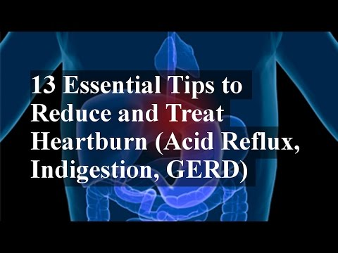 13 Essential Tips to Reduce and Treat Heartburn (Acid Reflux, Indigestion, GERD)