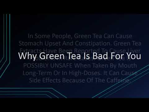 Why Green Tea Is Bad For You