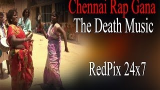 Chennai Rap Gana - The Death music & Dance of North chennai - RedPix24x7