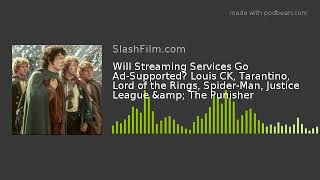Will Streaming Services Go Ad-Supported? Louis CK, Tarantino, Lord of the Rings, Spider-Man, Justice