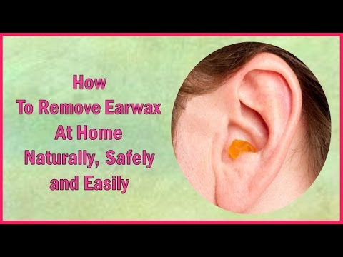 How To Remove Earwax  At Home Naturally, safely,  quickly and easily