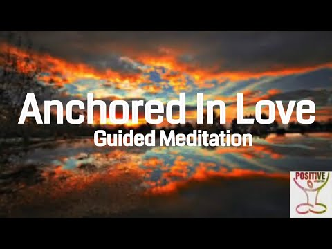 Anchored In Love - Guided Meditation on Letting Go Fear, Worry & Doubts on Love - Positive Energy